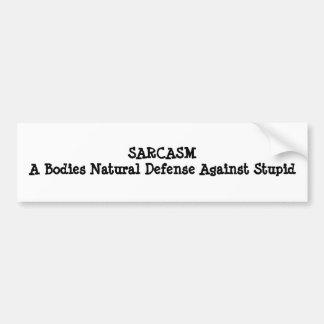 SARCASMA Bodies Natural Defense Against Stupid Bumper Sticker