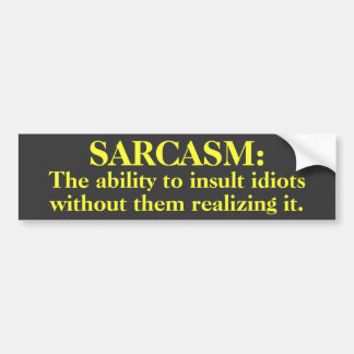 Sarcasmo: Capacidad de insultar… a la pegatina par Pegatina De Parachoque