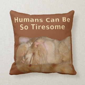 "Sarcastic Cat ""Humans Can Be So Tiresome"" Throw Pillow"