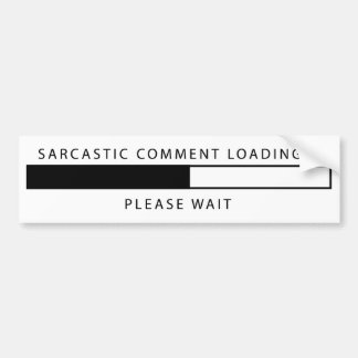 Sarcastic Comment Loading Bumper Stickers
