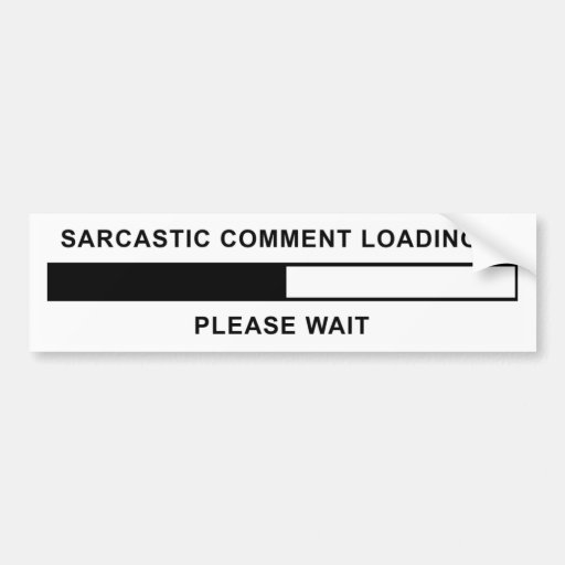 Sarcastic Comment Loading Car Bumper Sticker