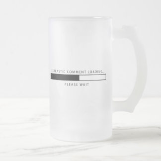 Sarcastic Comment Loading Frosted Glass Beer Mug