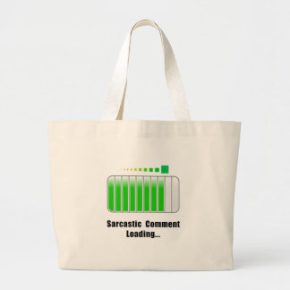 Sarcastic Comment Loading Large Tote Bag