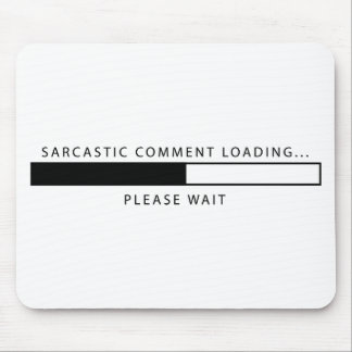 Sarcastic Comment Loading Mouse Pads