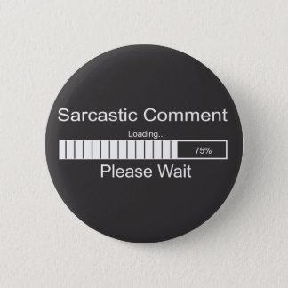 Sarcastic Comment Loading Please Wait 2 Pinback Button