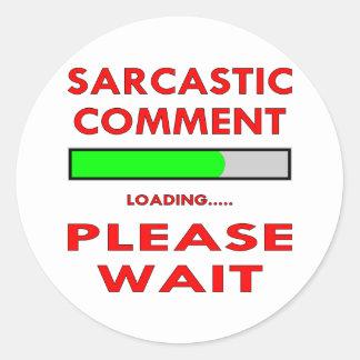 Sarcastic Comment Loading Please Wait Classic Round Sticker