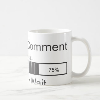 Sarcastic Comment Loading Please Wait Classic White Coffee Mug