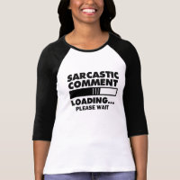 Sarcastic Comment Loading Please Wait funny shirt