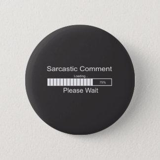 Sarcastic Comment Loading Please Wait Pinback Button