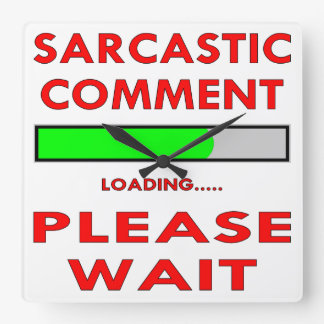 Sarcastic Comment Loading Please Wait Square Wall Clock