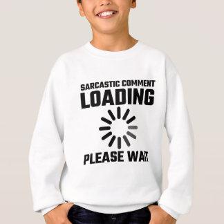 Sarcastic Comment Loading Please Wait Sweatshirt
