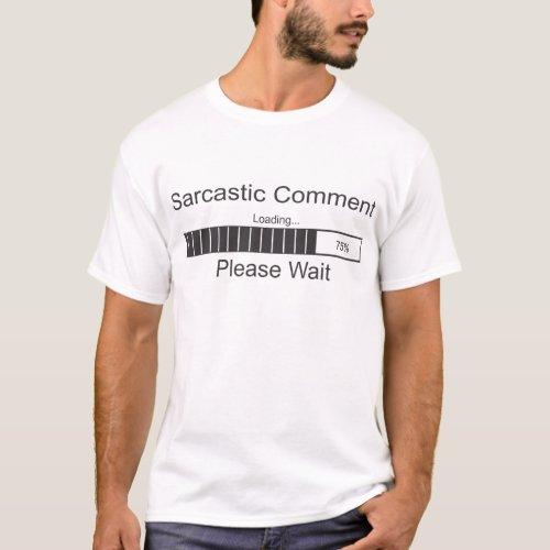 Sarcastic Comment Loading Please Wait T_Shirt