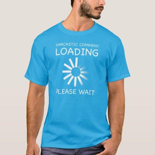 Sarcastic comment loading Please wait T_shirt T_Shirt