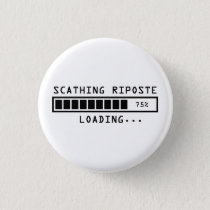 Sarcastic Comment Loading Scathing Riposte Pinback Button