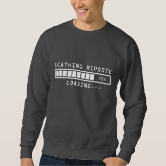 Sarcastic Comment Loading Scathing Riposte Pullover Sweatshirt