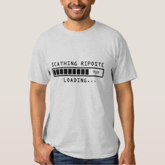 Sarcastic Comment Loading Scathing Riposte Shirt
