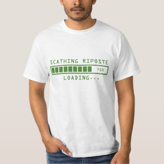 Sarcastic Comment Loading Scathing Riposte T Shirt
