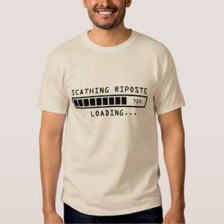 Sarcastic Comment Loading Scathing Riposte Tee Shirt