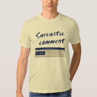 Sarcastic Comment Loading... Shirt