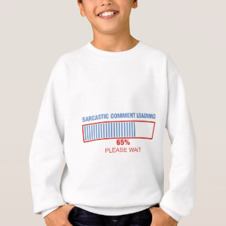 Sarcastic comment loading sweatshirt