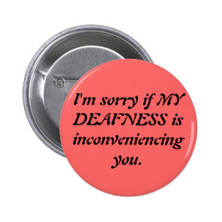 Sarcastic Deaf Apology Pinback Button