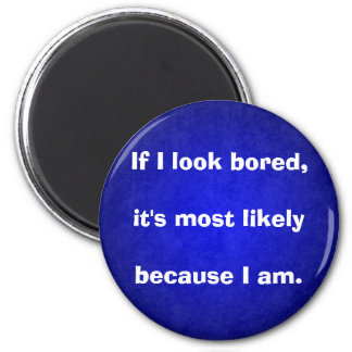 "Sarcastic - ""If I look bored"" 2 Inch Round Magnet"