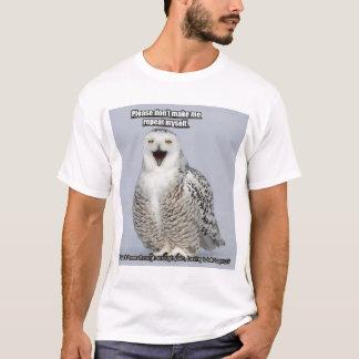 Sarcastic Owl: Don't make me repeat myself. T-Shirt