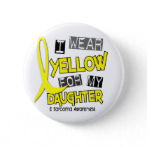 Sarcoma I WEAR YELLOW FOR MY DAUGHTER 37 Pinback Button