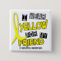Sarcoma I WEAR YELLOW FOR MY FRIEND 37 Button