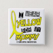 Sarcoma I WEAR YELLOW FOR MY MOMMY 37 Button