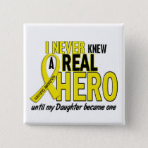 Sarcoma NEVER KNEW A HERO 2 Daughter Button