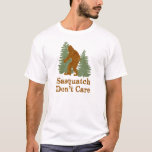 Sasquatch Don't Care T-Shirt