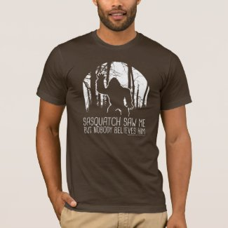Sasquatch Saw Me But Nobody Believes Him T-Shirt