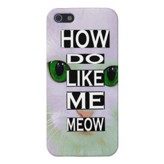 Sassy Cat How do You Like Me MEOW Iphone Case iPhone 5 Cases