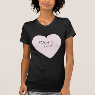 Sassy Heart: Can U Not T-Shirt