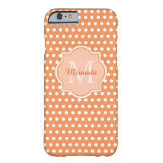 Sassy Orange Polka Dots Monogram With Name Barely There iPhone 6 Case