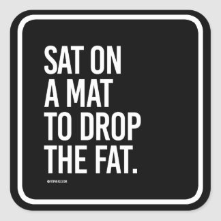 Sat on a mat to drop the fat -   Yoga Fitness -.pn Square Sticker