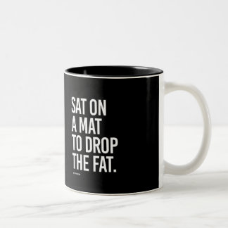 Sat on a mat to drop the fat -   Yoga Fitness -.pn Two-Tone Coffee Mug