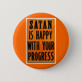 Satan Is Happy With Your Progress Pinback Button
