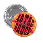 Satan Said Dance! 1 Inch Round Button