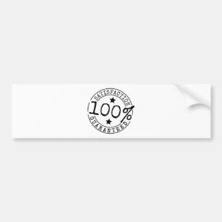 Satisfaction Guaranteed 100% Bumper Sticker