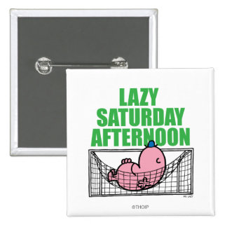 Saturday Afternoon With Mr. Lazy Pinback Button