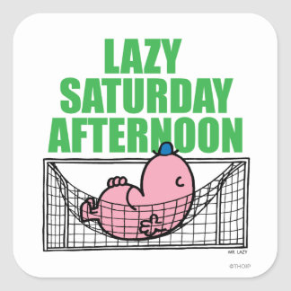 Saturday Afternoon With Mr. Lazy Square Sticker