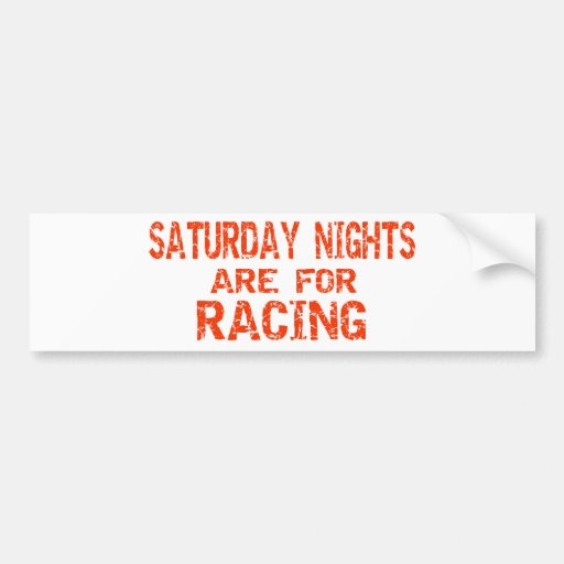 Saturday Nights Are For Racing Car Bumper Sticker