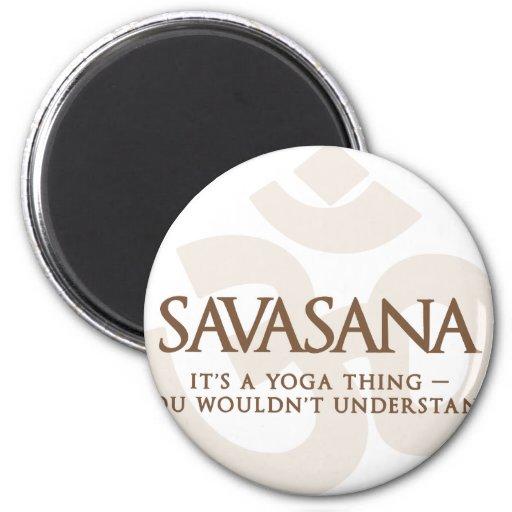 Savasana es una cosa de la yoga que usted no enten imán redondo 5 cm