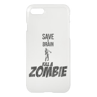Save a brain Kill a zombie iPhone 7 Case