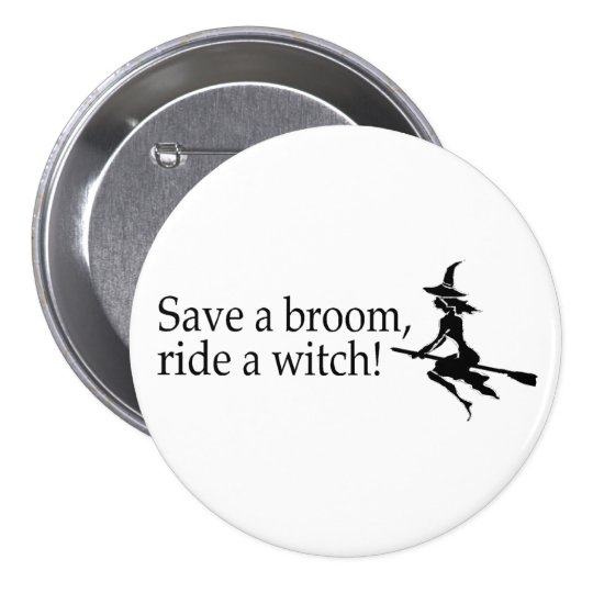 Save A Broom Ride A Witch 2 Pinback Button
