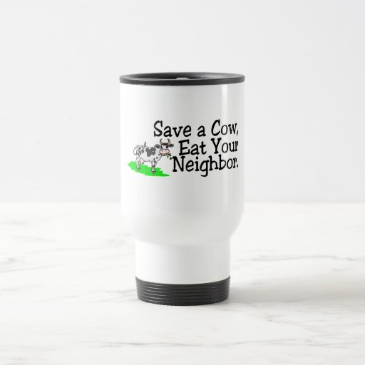 Save a Cow Eat Your Neighbor 15 Oz Stainless Steel Travel Mug