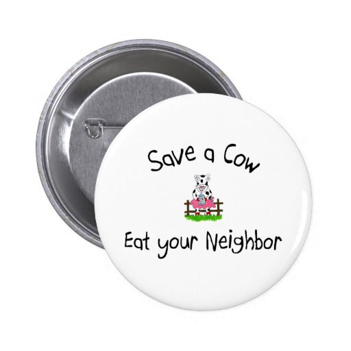 Save A Cow Eat Your Neighbor 2 Inch Round Button
