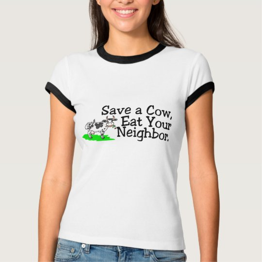 Save a Cow Eat Your Neighbor T-Shirt